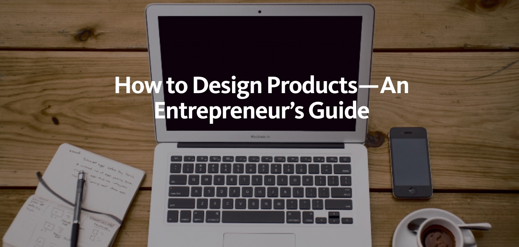 how-to-design-products-an-entrepreneurs-guide